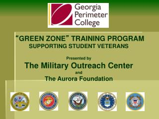 """ GREEN ZONE ""  TRAINING PROGRAM SUPPORTING STUDENT VETERANS Presented by"