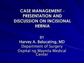 CASE MANAGEMENT -PRESENTATION AND DISCUSSION ON INCISIONAL HERNIA