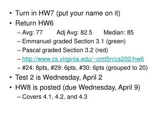 Turn in HW7 (put your name on it) Return HW6 Avg: 77	Adj Avg: 82.5	Median: 85