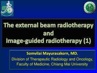 The external beam radiotherapy  and  Image-guided radiotherapy (1)