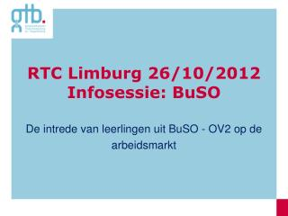 RTC Limburg 26/10/2012 Infosessie: BuSO
