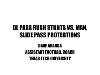 DL PASS RUSH STUNTS VS. MAN, SLIDE PASS PROTECTIONS