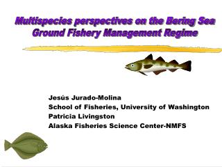 Jesús Jurado-Molina School of Fisheries, University of Washington Patricia Livingston