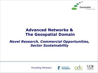 Advanced Networks &  The Geospatial Domain Novel Research, Commercial Opportunities,
