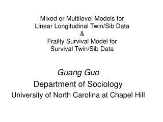 Guang Guo Department of Sociology University of North Carolina at Chapel Hill