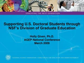Supporting U.S. Doctoral Students through NSF's Division of Graduate Education  Holly Given, Ph.D.