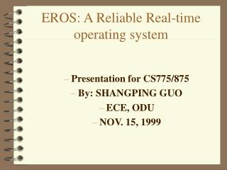 EROS: A Reliable Real-time operating system