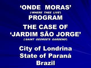 'ONDE  MORAS' (' WHERE  THEE  LIVE' ) PROGRAM