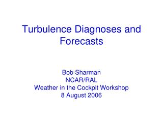 Turbulence Diagnoses and Forecasts