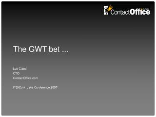 The GWT bet ...