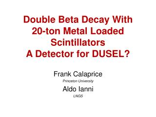 Double Beta Decay With  20-ton Metal Loaded Scintillators A Detector for DUSEL?