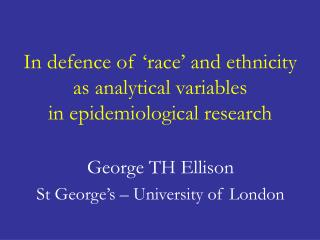 In defence of �race� and ethnicity  as analytical variables  in epidemiological research