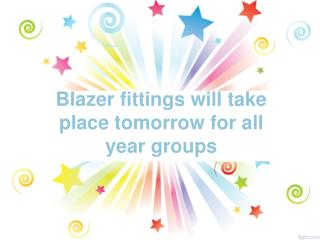 Blazer fittings will take place tomorrow for all year groups