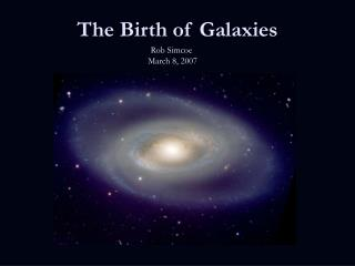 The Birth of Galaxies