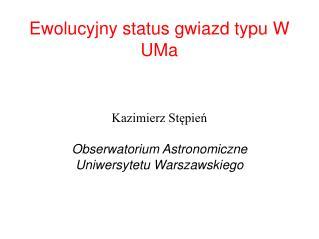 Ewolucyjny status gwiazd typu W  UMa