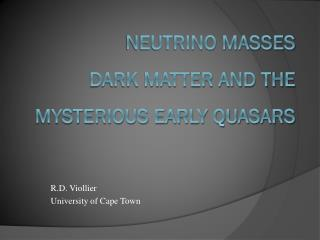 Neutrino Masses  Dark Matter and the  Mysterious Early Quasars