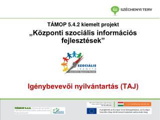 """TÁMOP 5.4.2 kiemelt projekt """"Központi szociális információs fejlesztések"""""""
