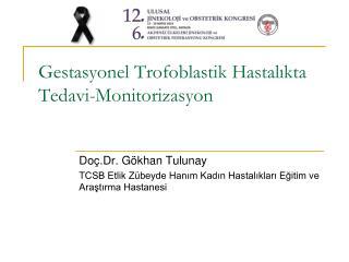Gestasyonel Trofoblastik Hastalıkta Tedavi-Monitorizasyon