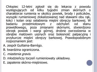 A. zespół Guillaina-Barrégo – brak objawów skórnych;