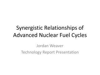 Synergistic Relationships of Advanced Nuclear Fuel Cycles