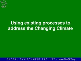 Using existing processes to address the Changing Climate