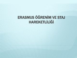 ERASMUS ÖĞRENİM VE STAJ HAREKETLİLİĞİ