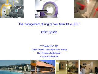 PY Bondiau PhD. MD. Centre Antoine Lacassagne. Nice. France High Precision Radiotherapy