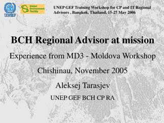 BCH Regional Advisor at mission Experience from MD3 - Moldova Workshop Chishinau, November 2005