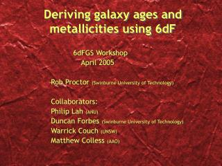 Deriving galaxy ages and metallicities using 6dF