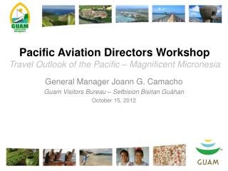 Pacific Aviation Directors Workshop Travel Outlook of the Pacific – Magnificent Micronesia