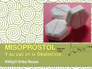 MISOPROSTOL Y su uso en la  Obstetricia