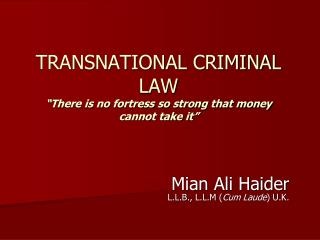 TRANSNATIONAL CRIMINAL LAW �There is no fortress so strong that money cannot take it�