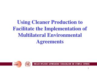 Using Cleaner Production to Facilitate the Implementation of Multilateral Environmental Agreements