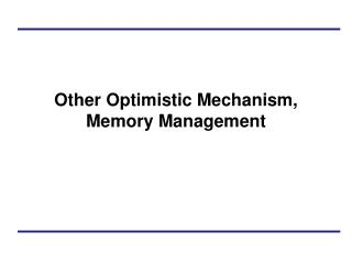 Other Optimistic Mechanism, Memory Management