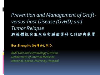 Bor-Sheng Ko ( 柯博升 ), M.D. BMT Unit and Hematology Division Department of Internal Medicine