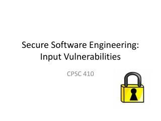 Secure Software Engineering:  Input Vulnerabilities