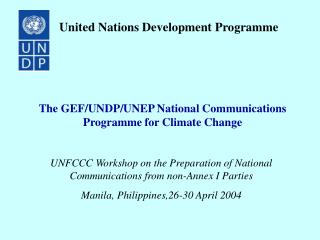The GEF/UNDP/UNEP National Communications Programme for Climate Change
