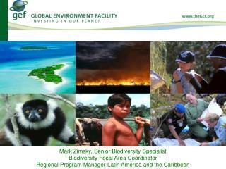 Mark Zimsky, Senior Biodiversity Specialist Biodiversity Focal Area Coordinator
