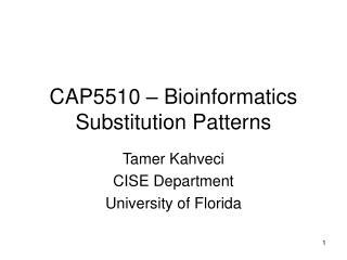 CAP5510 � Bioinformatics Substitution Patterns