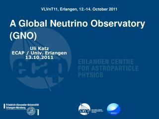 A Global Neutrino Observatory (GNO)