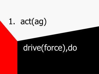 1.  act(ag)