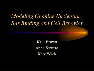 Modeling Guanine Nucleotide-Ras Binding and Cell Behavior