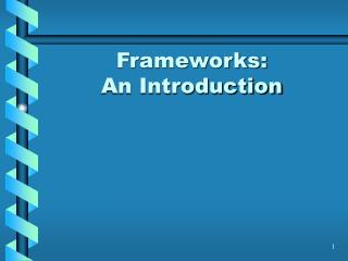 Frameworks:  An Introduction