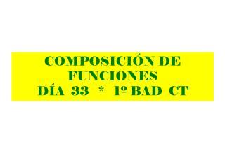 COMPOSICI�N DE FUNCIONES D�A  33   *   1� BAD  CT