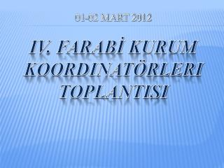 01-02 mart 2012 IV. FARABİ KURUM koordinatörleri  toplantisi