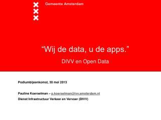 """""""Wij de data, u de apps."""" DIVV en Open Data"""
