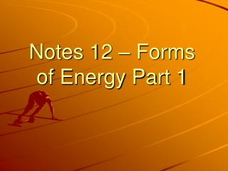 Notes  12  – Forms of Energy Part  1