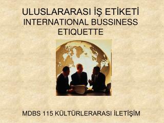 ULUSLARARASI İŞ ETİKETİ INTERNATIONAL BUSSINESS  ETIQUETTE