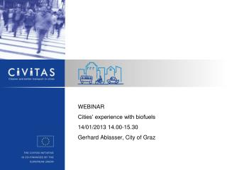 WEBINAR Cities' experience with biofuels 14/01/2013 14.00-15.30 Gerhard Ablasser, City of Graz