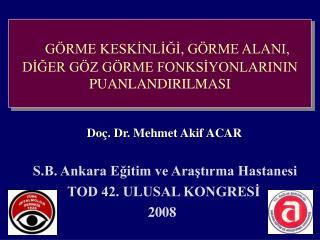 Doç. Dr. Mehmet Akif ACAR S.B. Ankara Eğitim ve Araştırma Hastanesi TOD 42. ULUSAL KONGRESİ   2008